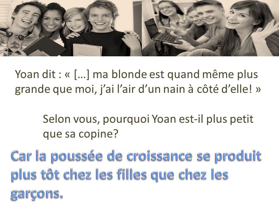Yoan dit : « […] ma blonde est quand même plus grande que moi, j'ai l'air d'un nain à côté d'elle! »